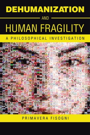 Dehumanization and Human Fragility A Philosophical Investigation
