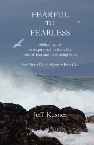 Fearful To Fearless biblical truths to inspire you to live a life free of fear and to worship God - Fear Not - Don't Worry - Fear God