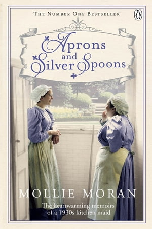 Aprons and Silver Spoons The heartwarming memoirs of a 1930s scullery maid
