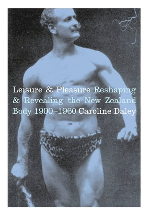 Leisure and Pleasure Reshaping and Revealing the New Zealand Body 1900-1960