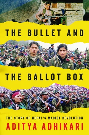 The Bullet and the Ballot Box The Story of Nepal's Maoist Revolution