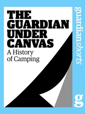 The Guardian Under Canvas: A History of Camping