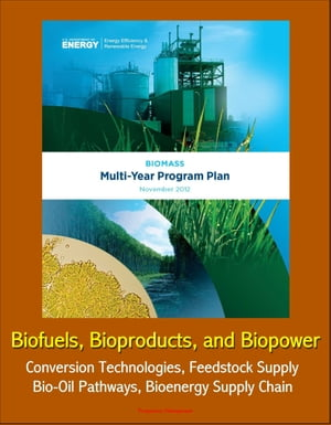 2012 Biomass Multi-Year Program Plan: Biofuels,  Bioproducts,  and Biopower - Conversion Technologies,  Feedstock Supply,  Bio-Oil Pathways,  Bioenergy Sup