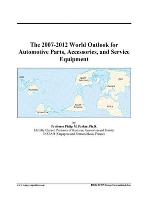 The 2007-2012 World Outlook for Automotive Parts, Accessories, and Service Equipment