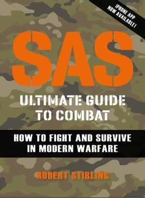 SAS Ultimate Guide to Combat How to Fight and Survive in Modern Warfare