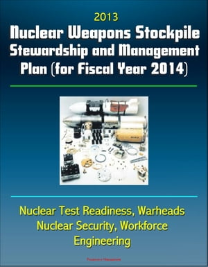 2013 Nuclear Weapons Stockpile Stewardship and Management Plan (for Fiscal Year 2014) - Nuclear Test Readiness,  Warheads,  Nuclear Security,  Workforce,