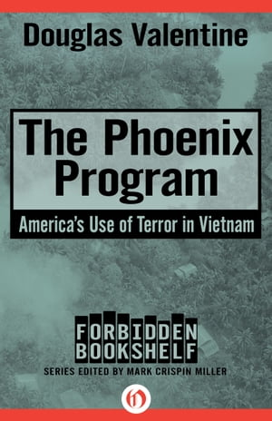 The Phoenix Program America's Use of Terror in Vietnam