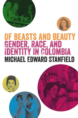 Of Beasts and Beauty Gender,  Race,  and Identity in Colombia