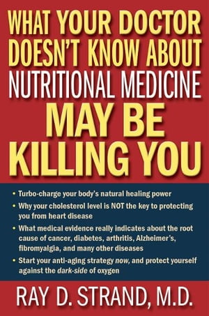 What Your Doctor Doesn't Know About Nutritional Medicine May Be Killing You