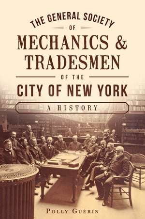 The General Society of Mechanics & Tradesmen of the City of New York A History
