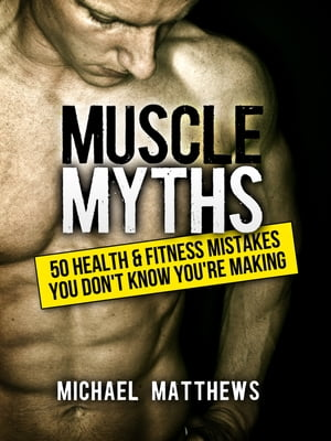 Muscle Myths 50 Health & Fitness Mistakes You Didn't Know You Were Making