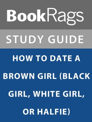 Summary & Study Guide: How to Date a Brown Girl (Black Girl, White Girl, or Halfie)