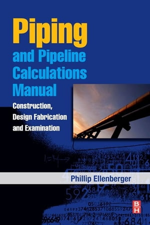 Piping and Pipeline Calculations Manual Construction,  Design Fabrication and Examination