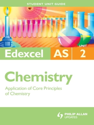 Edexcel AS Chemistry Student Unit Guide: Unit 2 Application of Core Principles