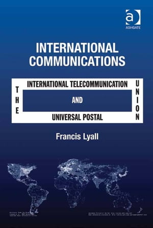 International Communications The International Telecommunication Union and the Universal Postal Union