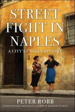 Street Fight in Naples A City's Unseen History