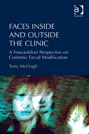 Faces Inside and Outside the Clinic A Foucauldian Perspective on Cosmetic Facial Modification