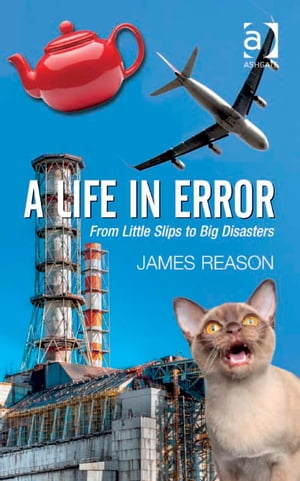 A Life in Error From Little Slips to Big Disasters