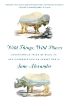 Wild Things, Wild Places Cover Image