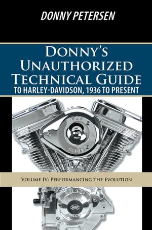 Donny?s Unauthorized Technical Guide to Harley-Davidson,  1936 to Present Volume IV: Performancing the Evolution