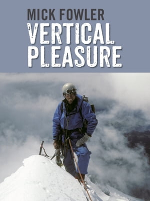 Vertical Pleasure Early climbs in Britain,  the Alps,  the Andes and the Himalaya/The secret life of a taxman