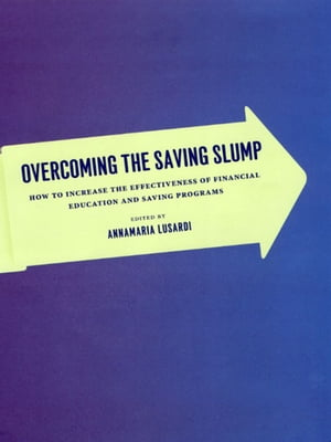 Overcoming the Saving Slump: How to Increase the Effectiveness of Financial Education and Saving Programs
