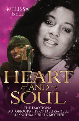Heart and Soul - The Emotional Autobiography of Melissa Bell, Alexandra Burke's Mother
