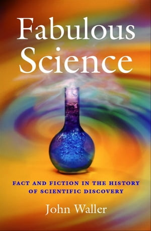 Fabulous Science Fact and Fiction in the History of Scientific Discovery