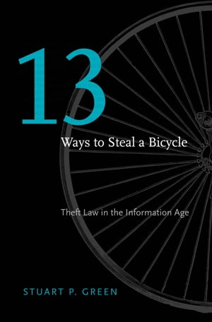 Thirteen Ways to Steal a Bicycle Theft Law in the Information Age