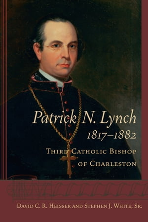 Patrick N. Lynch,  1817-1882 Third Catholic Bishop of Charleston