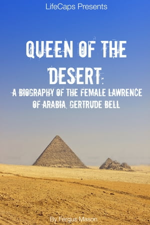 Queen of the Desert A Biography of the Female Lawrence of Arabia,  Gertrude Bell
