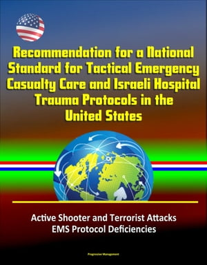 Recommendation for a National Standard for Tactical Emergency Casualty Care and Israeli Hospital Trauma Protocols in the United States: Active Shooter