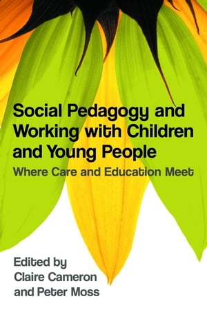 Social Pedagogy and Working with Children and Young People Where Care and Education Meet