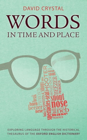 Words in Time and Place Exploring Language Through the Historical Thesaurus of the Oxford English Dictionary