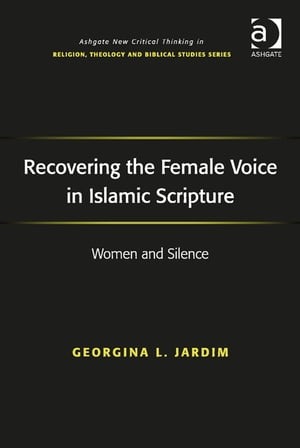 Recovering the Female Voice in Islamic Scripture Women and Silence