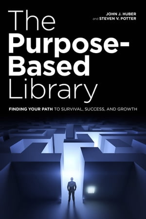 The Purpose-Based Library Finding Your Path to Survival,  Success,  and Growth