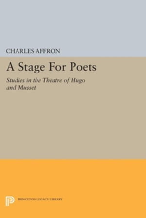 A Stage For Poets: Studies in the Theatre of Hugo and Musset
