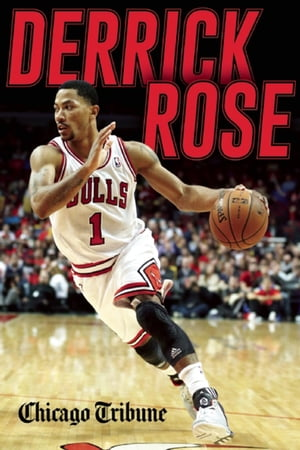 Derrick Rose The Injury,  Recovery,  and Return of a Chicago Bulls Superstar