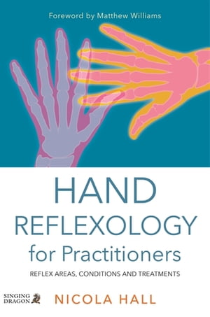 Hand Reflexology for Practitioners Reflex Areas,  Conditions and Treatments