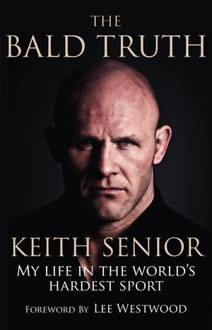 THE BALD TRUTH - Keith Senior My life in the world's hardest sport