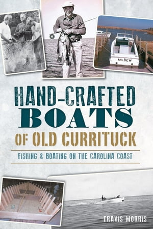 Hand-Crafted Boats of Old Currituck Fishing & Boating on the Carolina Coast