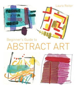 Beginner's Guide to Abstract Art Making abstract art in watercolour,  acrylics,  mixed media and collage