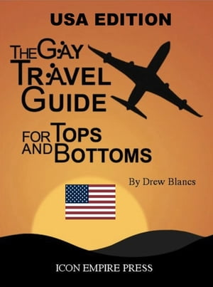 The Gay Travel Guide For Tops And Bottoms - USA Edition