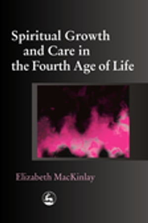 Spiritual Growth and Care in the Fourth Age of Life