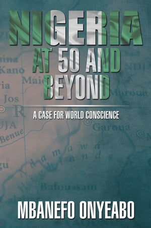NIGERIA AT 50 AND BEYOND: A Case for World Conscience