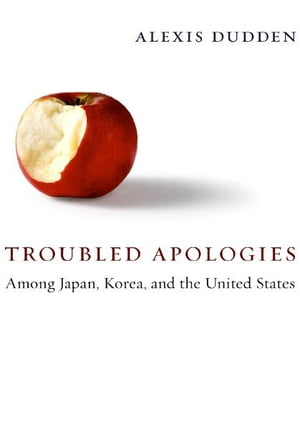 Troubled Apologies Among Japan,  Korea,  and the United States