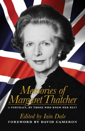 Memories of Margaret Thatcher A Portrait,  By Those Who Knew Her Best