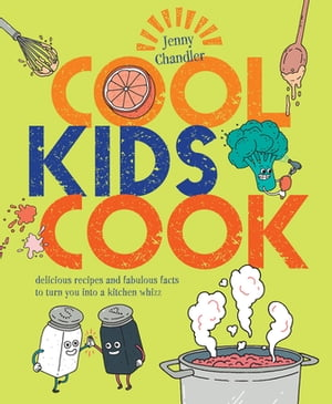 Cool Kids Cook Delicious recipes and fabulous facts to turn into a kitchen whizz