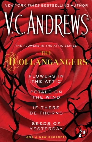 The Flowers in the Attic Series: The Dollangangers Flowers in the Attic, Petals on the Wind, If There Be Thorns, Seeds of Yesterday, and a New Excerpt