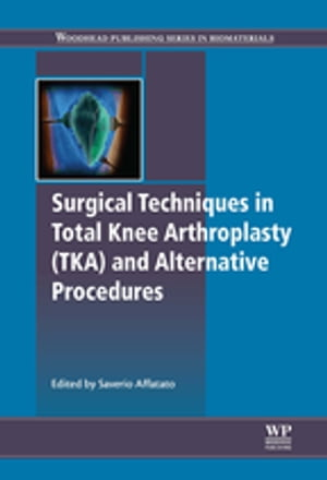 Surgical Techniques in Total Knee Arthroplasty and Alternative Procedures